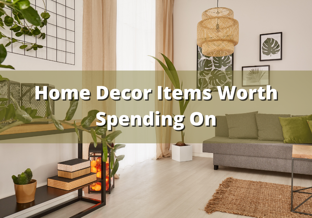 Home Decor Items Worth Spending On