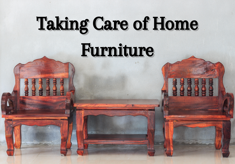 Taking Care of Home Furniture