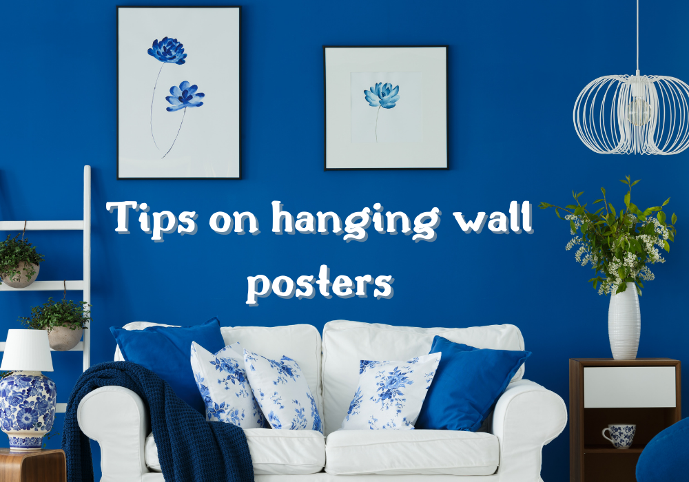 Tips on hanging wall posters