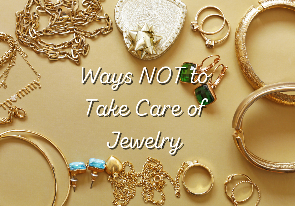 Ways NOT to Take Care of Jewelry