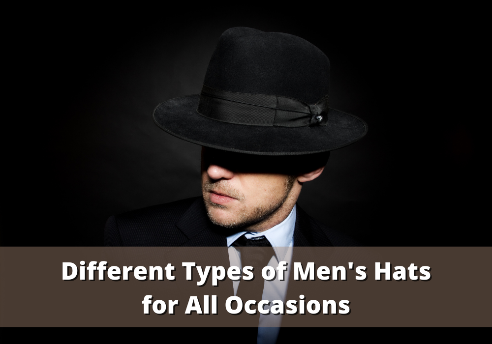 Different Types of Men's Hats for All Occasions