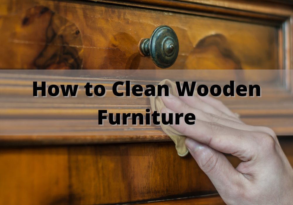 How to Clean Wooden Furniture