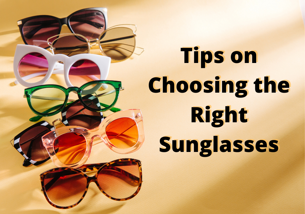 Tips on Choosing the Right Sunglasses