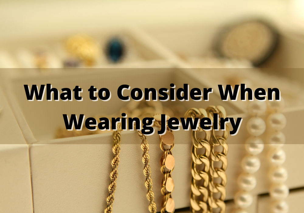 What to Consider When Wearing Jewelry