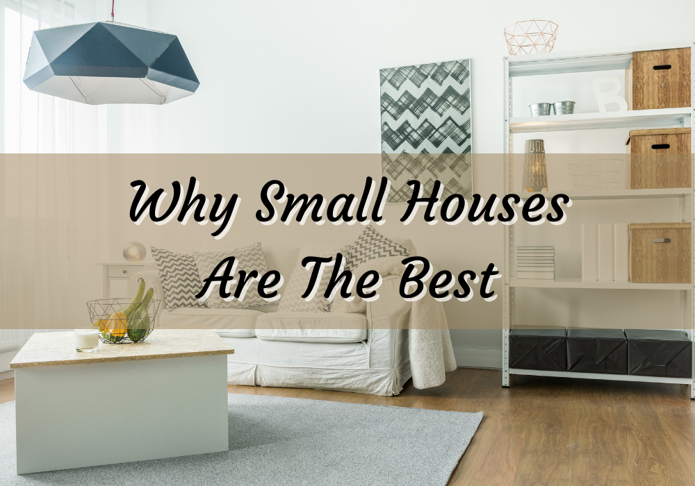 Why Small Houses Are The Best