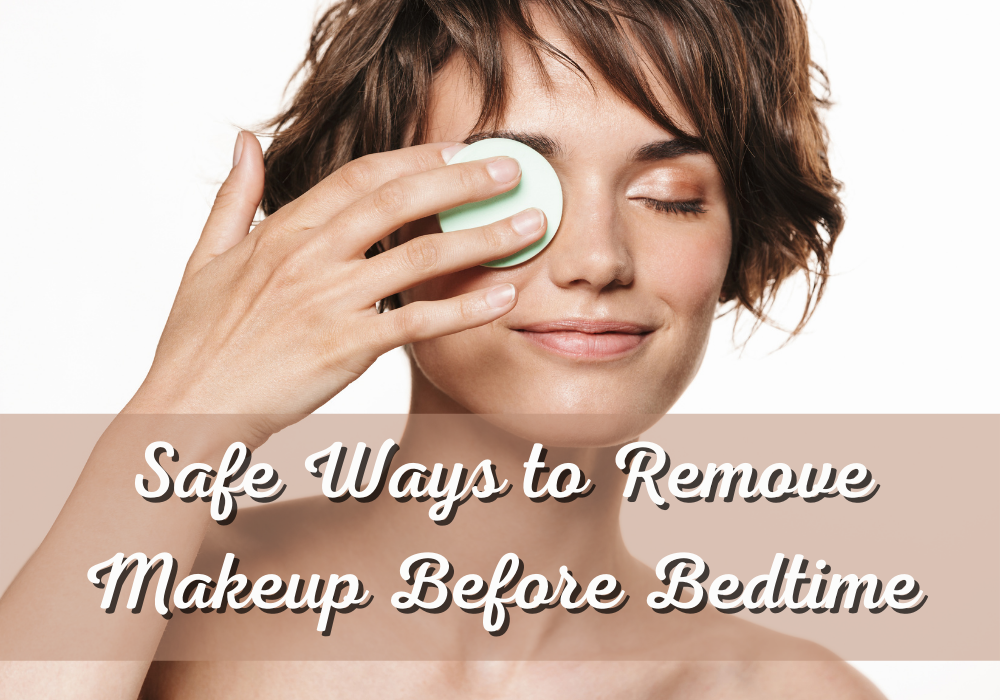 Why You Should Remove Makeup Before Bedtime