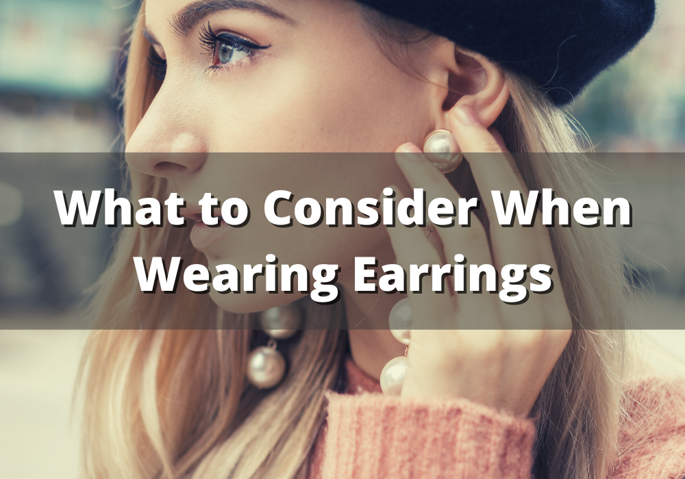 What to Consider When Wearing Earrings