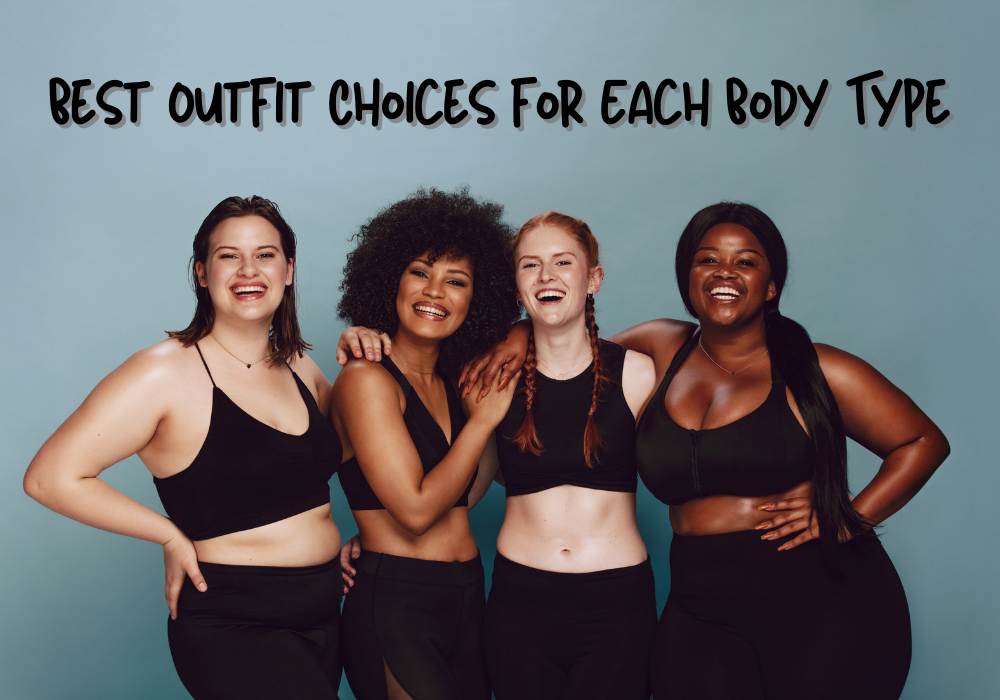 Best Outfit Choices for Each Body Type
