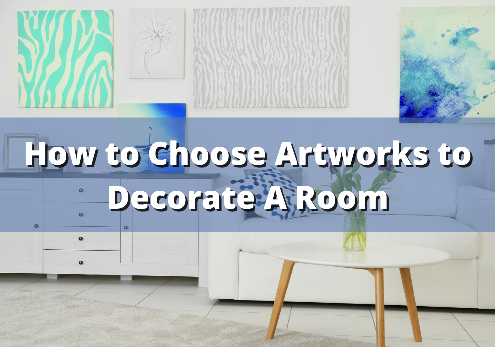 How to Choose Artworks to Decorate A Room