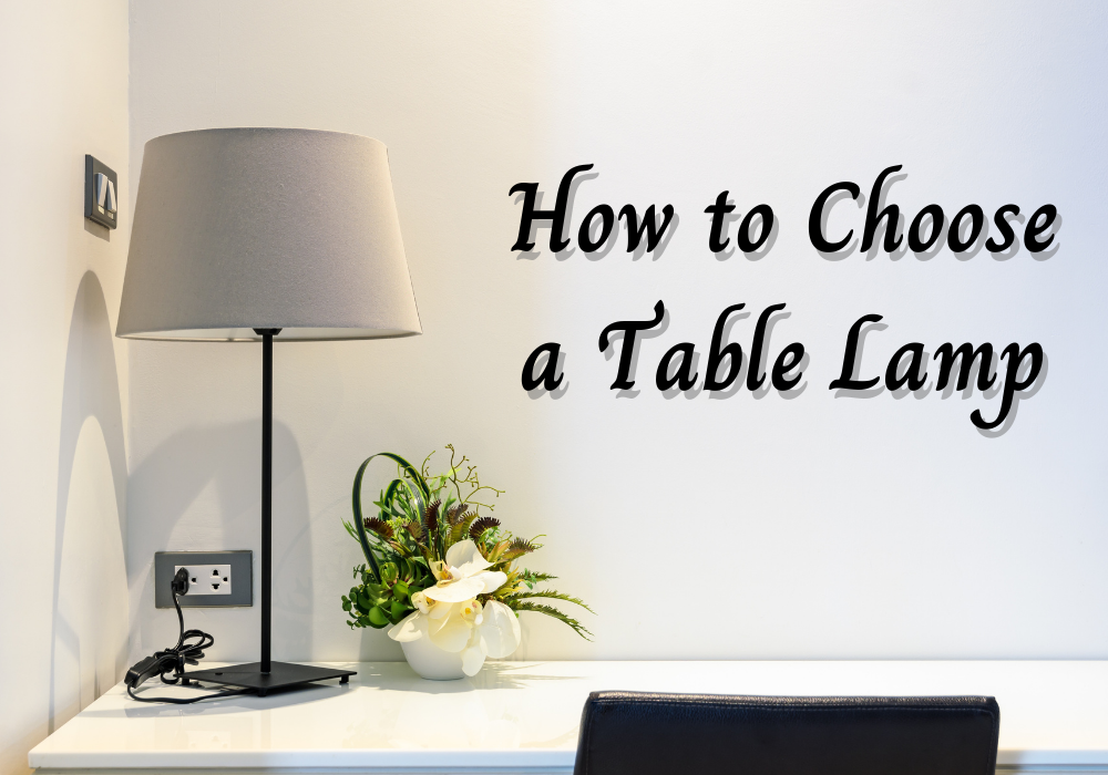Tips on Choosing a Table Lamp